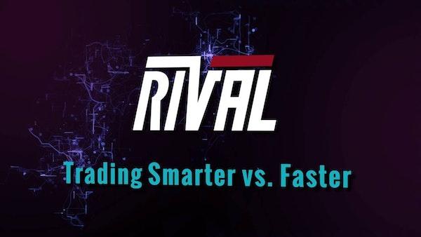 Trading Smart vs. Faster